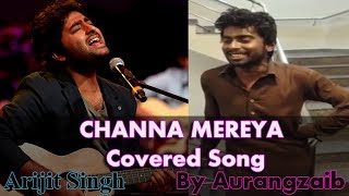 CHANNA MEREYA | Arijit Singh |  Covered Song By Aurangzaib - Pakistan Talent Boy