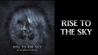 Rise to the Sky - Let Me Drown With You (single)