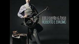 LULU CANTA & TOCA ROBERTO E ERASMO_2013 Cd Full