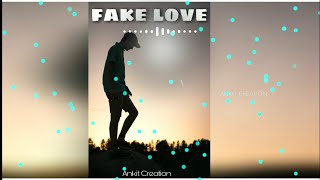 Fake love | whatsapp status | new whatsapp status | ankit creation 2019