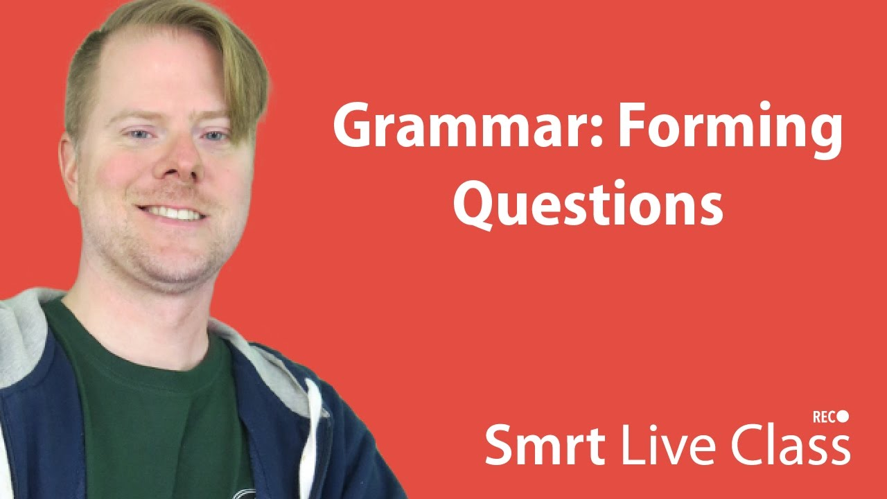 Grammar: Forming Questions - Upper-Intermediate English with Neal #36