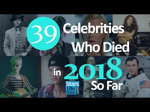 39 Celebrities Who Died In 2018 So Far