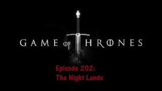 Game of Thrones Review - Episode 2-02: The Night Lands