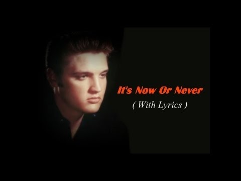 It's Now Or Never Elvis Presley With Lyrics