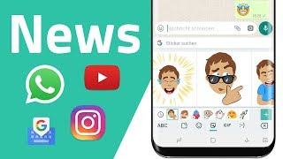 Mehr YouTube Werbung, WhatsApp Backup, Instagram Sprachnachrichten, Gboard Sticker