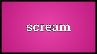 Scream Meaning