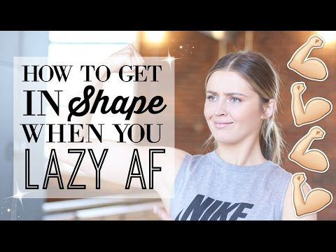HOW TO GET IN SHAPE WHEN YOU LAZY AF   My 5 Top Tips