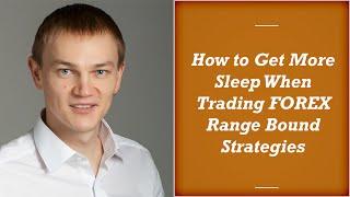 Get More Sleep When Trading FOREX Range Bound Strategies