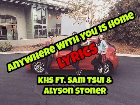 KHS ft. Sam Tsui & Alyson Stoner - Anywhere With You Is Home (Lyrics)