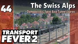 Transport Fever 2 | Modded Freeplay - The Swiss Alps #44: Domodossola - Spiez Base Tunnel Express