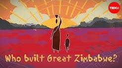 Who built Great Zimbabwe? And why? - Breeanna Elliott