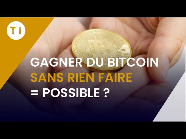 Gagner des bitcoin sans rien faire (la vérité !)