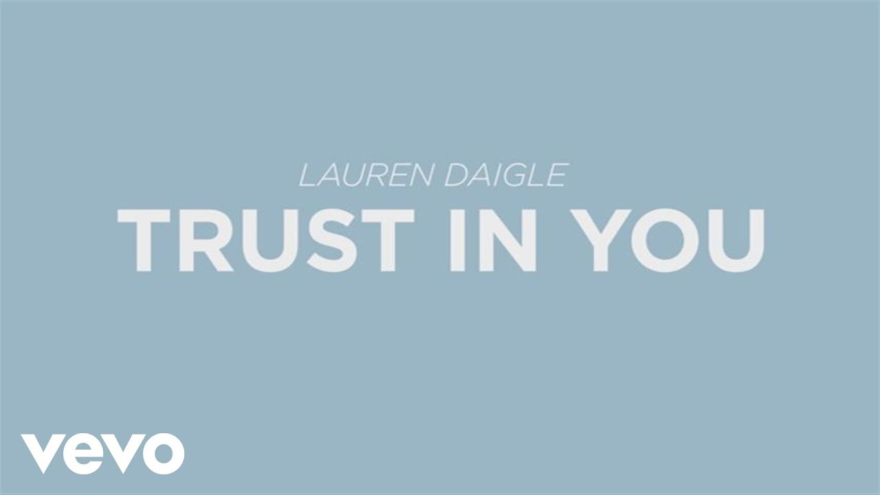 Lauren Daigle Trust In You Lyric Video Youtube