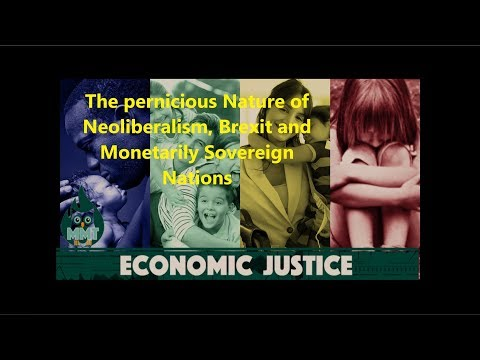 The pernicious nature of Neoliberalism, Brexit and Monetarily Sovereign Nations