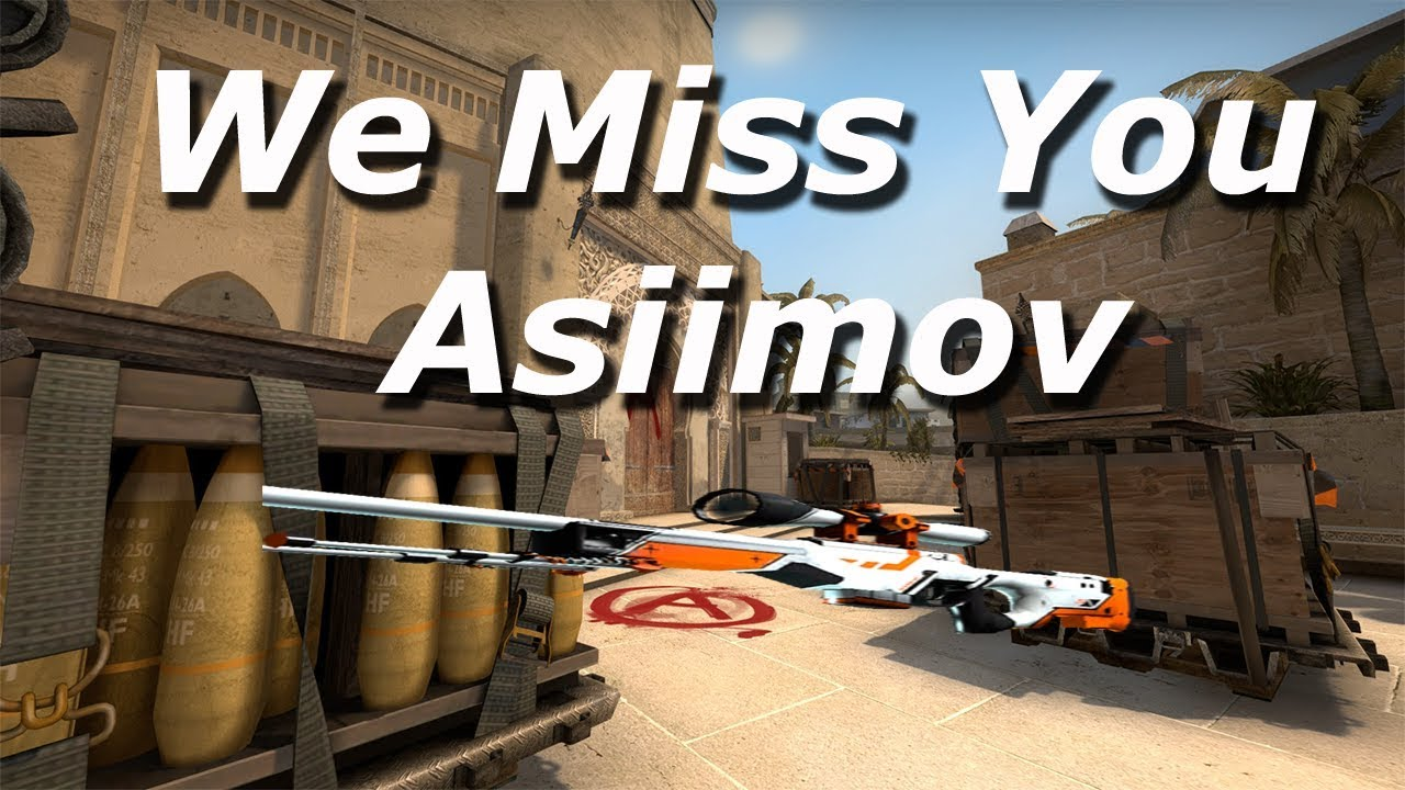 we miss you asiimov ;(