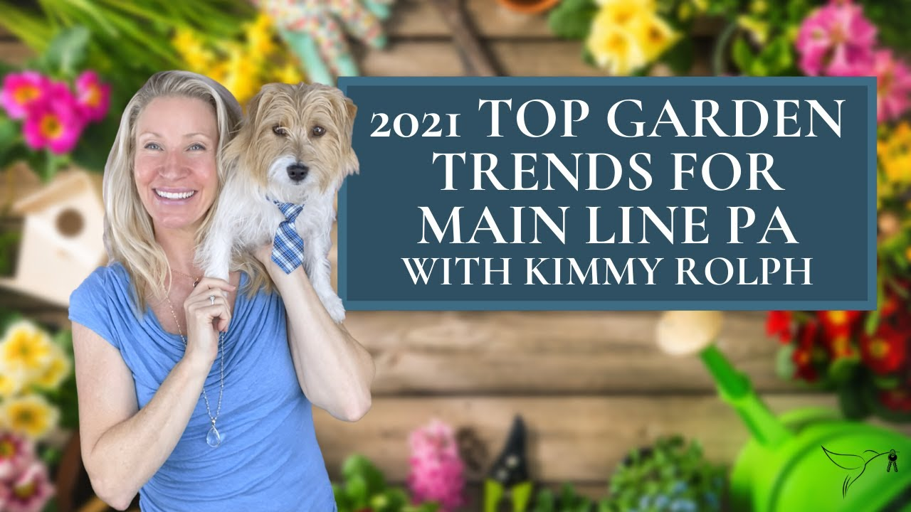🌿💐🌳 2021 Garden Trends for Main Line PA with Kimmy Rolph Realtor