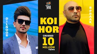 Koi Hor - Dilnoor Ft. Afsana Khan, Bpraak Mp3 Song Download