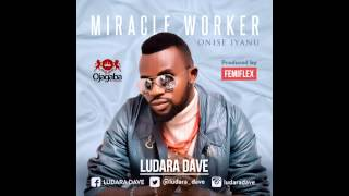 LUDARA DAVE - ONISE IYANU (MIRACLE WORKER)