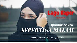 Download lagu SEPERTIGA MALAM - QHUTBUS SAKHA
