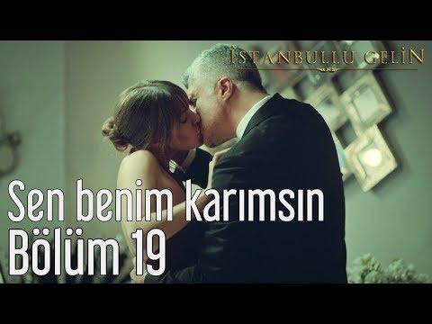 İstanbullu Gelin 19. Bölüm - Sen Benim Karımsın