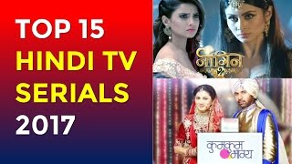 Top 15 Indian TV Serials 2017 | Top 15  Hindi Serials with the Cast