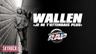 """Wallen """"Je ne t'attendais plus"""" en live dans Planète Rap"""