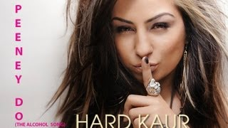 Hard Kaur - Peeney Do (The Alcohol Song) - New Official Full Song