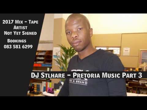 Dj Stlhare -  Pretoria Music Part 3