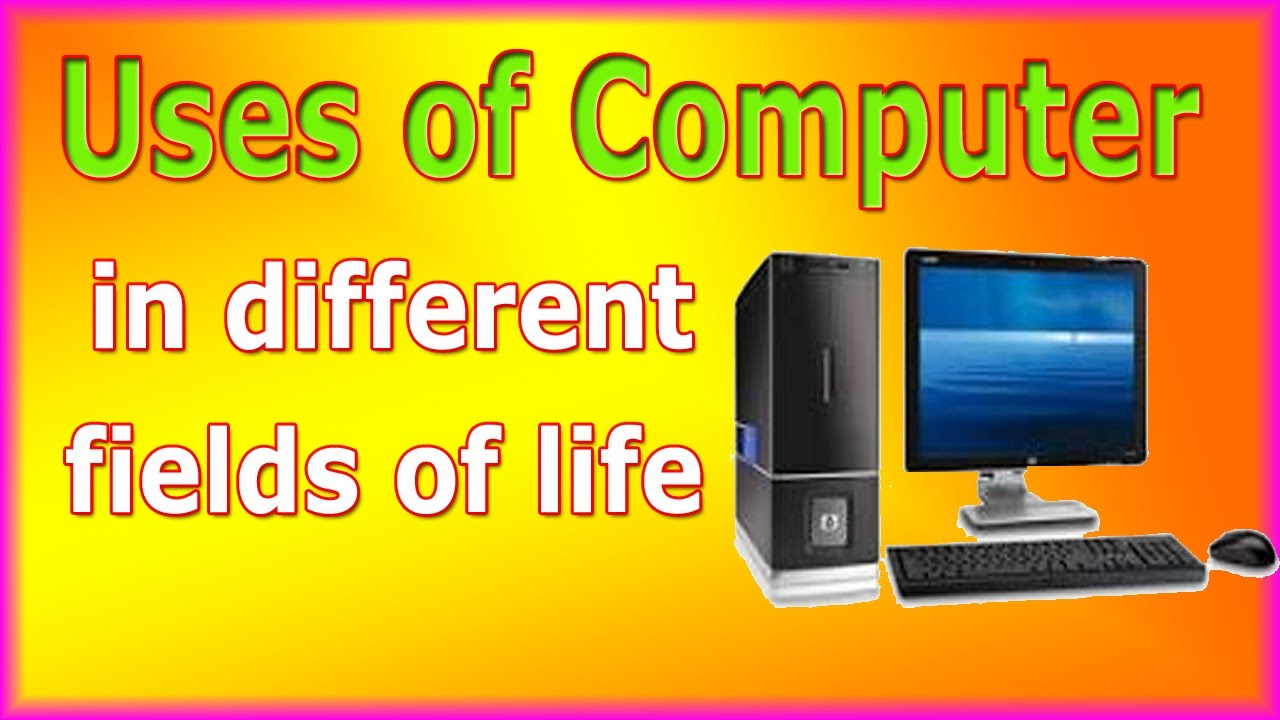 uses of computer in different fields