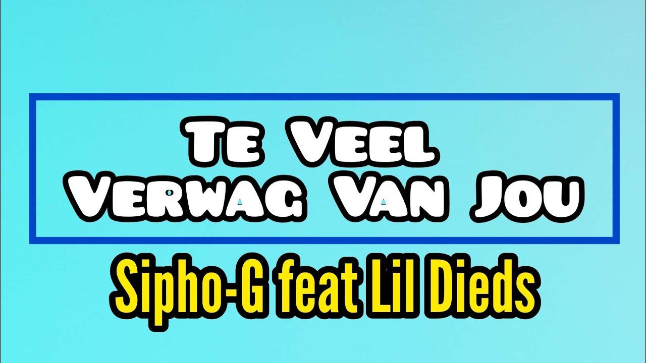 Download Sipho-G feat LiL Dieds - Te Veel Verwag Van Jou (Lyric Video)