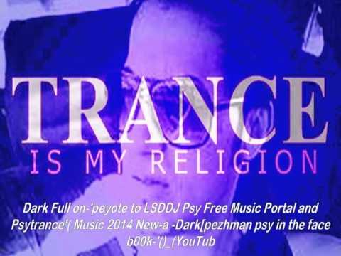 Dark Full on 'peyote to LSDDJ Psy Free Music Portal and Psytrance' Music 2014 New a  Darkpezhman psy