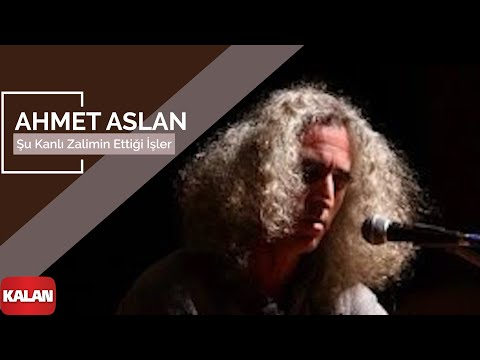 Ahmet Aslan - Şu Kanlı Zalimin Ettiği İşler [ Na-Mükemmel © 2015 Kalan Müzik ]