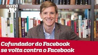 Cofundador do Facebook se volta contra a rede social
