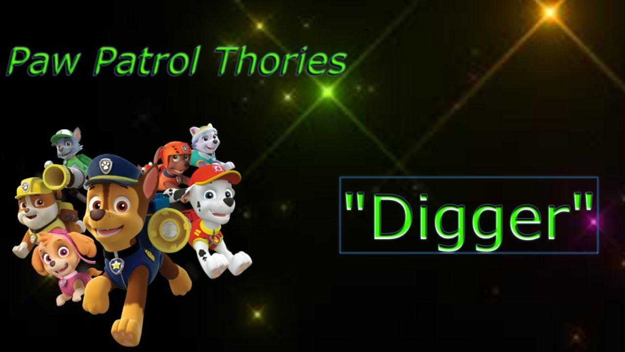 A Paw Patrol theory `Digger`