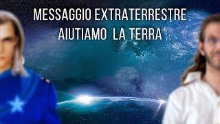Messaggio extraterrestre - Aiutiamo la Terra.