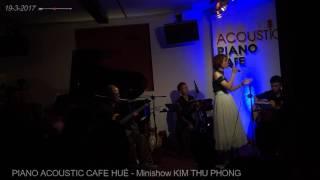 LẠC BỜ-Minishow KimThuPhong 19/3/17 - Piano Acoustic Huế