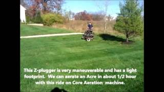 Z Plugger in action -  our ride on core aeration machine get the job done great and fast!