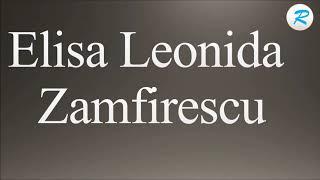 How to pronounce Elisa Leonida Zamfirescu    Elisa Leonida Zamfirescu  Pronunciation