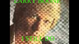 I  STILL DO BY LARRY BOONE