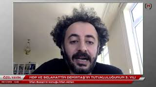 """İrfan Aktan ile HDP ve Selahattin Demirtaş'ın tutukluluğunun 3. Yılı"""" üzerine"""