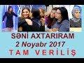 Seni axtariram 02.11.2017 Tam verilis / Seni axtariram 02 noyabr 2017