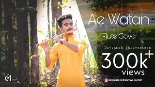 Ae Watan   Flute Cover   Instrumental   by Divyansh Shrivastava   Raazi   Arijit Singh  