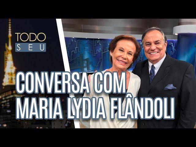 Conversa com Maria Lydia Flândoli - Todo Seu (08/03/19)