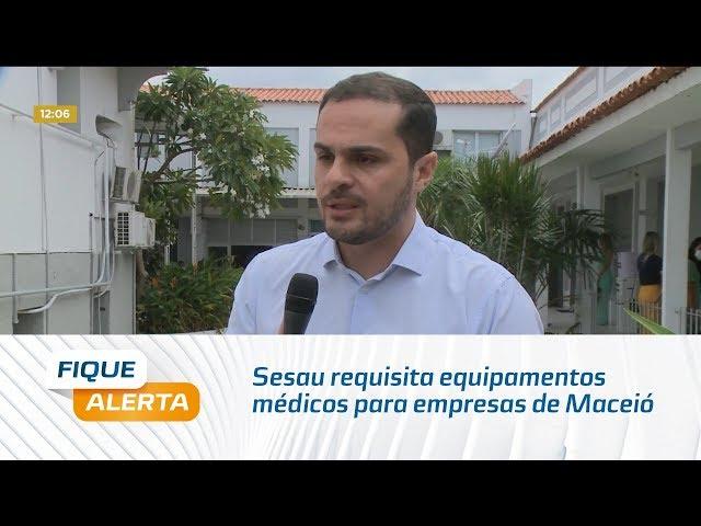 Coronavírus: Sesau requisita equipamentos médicos para empresas de Maceió