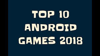 TOP 10 ANDROID GAMES IN 2017-2018 (BEST GAMES)