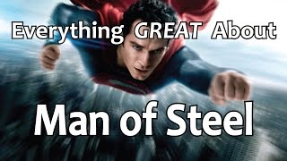 Everything GREAT About Man of Steel!