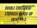 Double Crossover-Stepback Hands-Up Drive Pt. 2