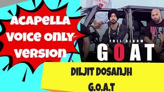 Diljit Dosanjh G.O.A.T. - Acapella - Voice only track - Folklore