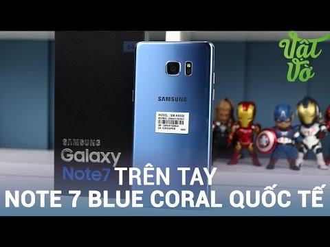 Vật Vờ| Mở hộp Galaxy Note 7 Blue Coral quốc tế 2 sim, không có logo
