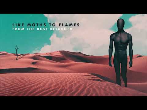 Like Moths To Flames - From The Dust Returned